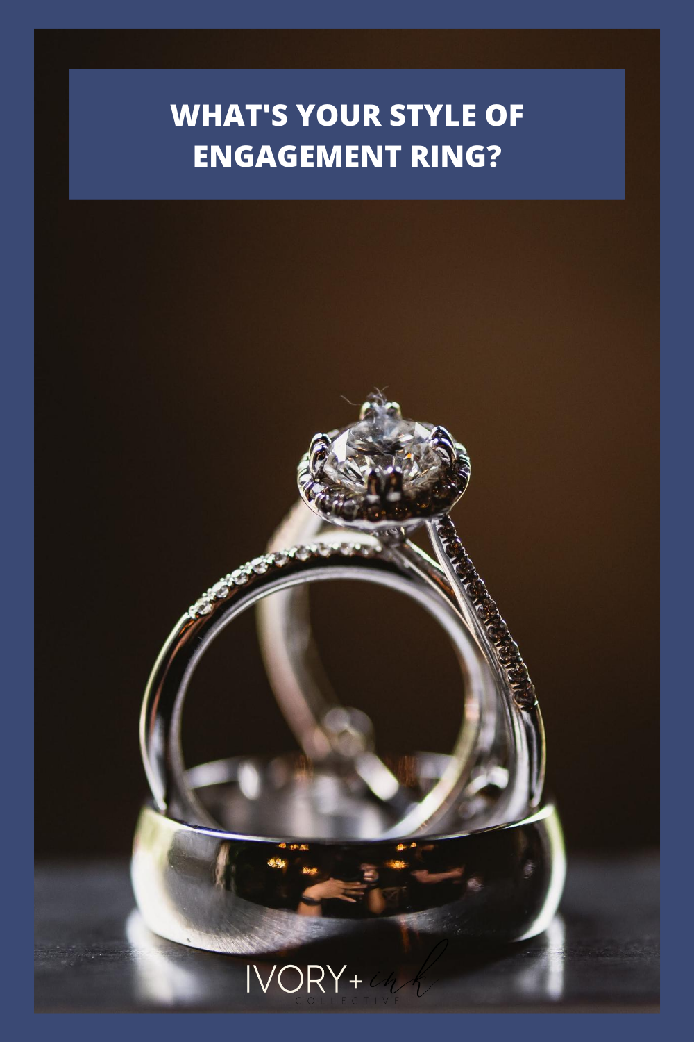 WHAT'S YOUR STYLE OF ENGAGEMENT RING?